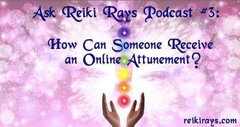 Ask Reiki Rays Podcast #3: How Can Someone Receive an Online Attunement?