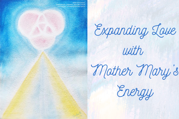 Expanding Love with Mother Mary's Energy