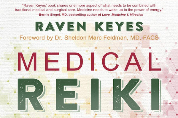 Medical Reiki: A Groundbreaking Approach to Using Energy Medicine for Challenging Treatments by Raven Keyes